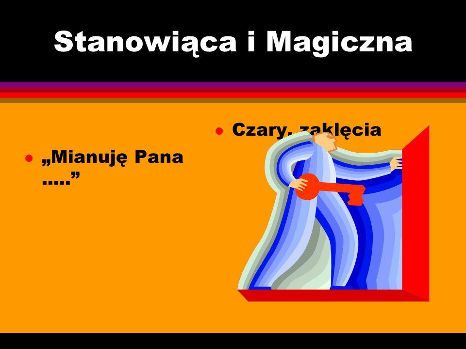 Stanowiąca i Magiczna l Mianuję Pana..... l Czary, zaklęcia