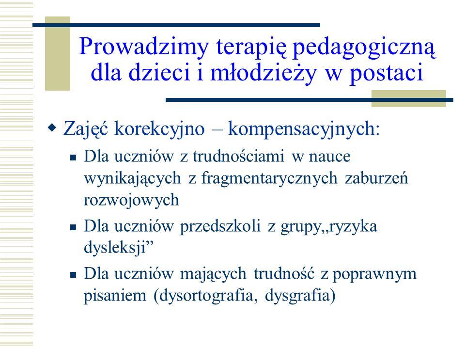 Prowadzimy terapię pedagogiczną dla dzieci i młodzieży w postaci Zajęć korekcyjno – kompensacyjnych: Dla uczniów z trudnościami w nauce wynikających z