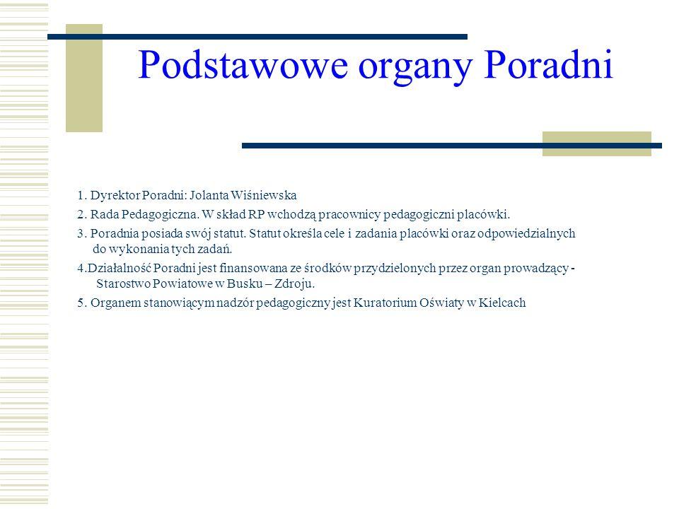 Podstawowe organy Poradni 1. Dyrektor Poradni: Jolanta Wiśniewska 2. Rada Pedagogiczna. W skład RP wchodzą pracownicy pedagogiczni placówki. 3. Poradn