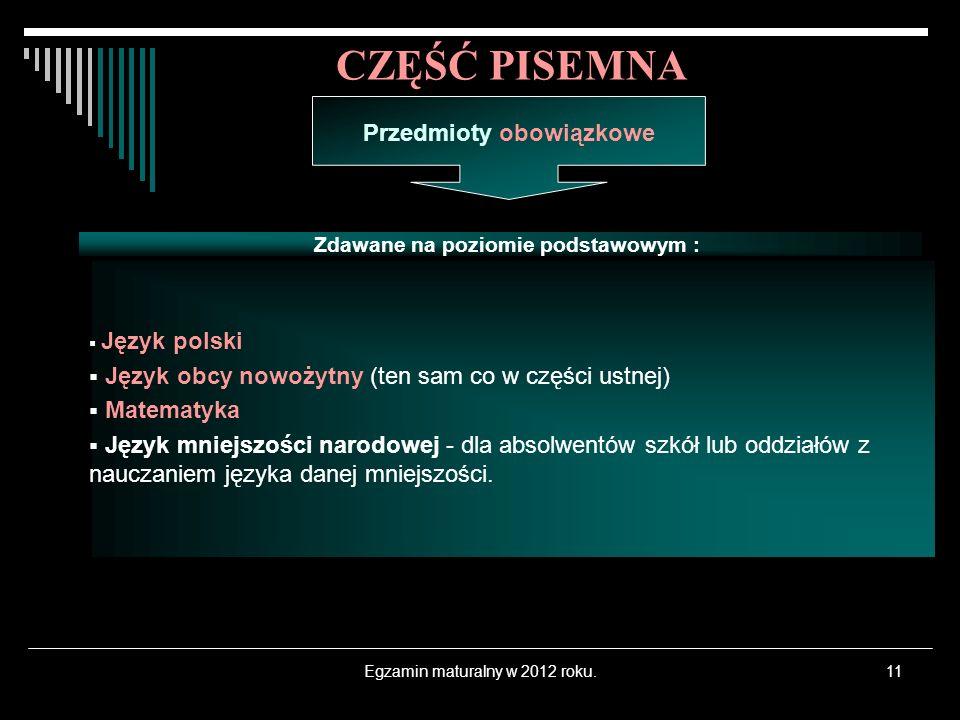 Egzamin maturalny w 2012 roku.11 Język polski Język obcy nowożytny (ten sam co w części ustnej) Matematyka Język mniejszości narodowej - dla absolwentów szkół lub oddziałów z nauczaniem języka danej mniejszości.