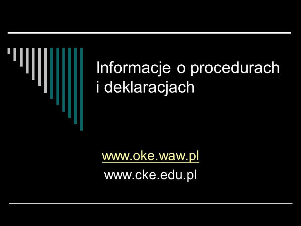 Informacje o procedurach i deklaracjach www.oke.waw.pl www.cke.edu.pl
