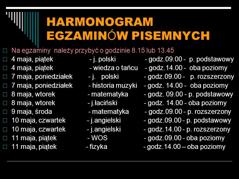 HARMONOGRAM EGZAMIN Ó W PISEMNYCH Na egzaminy należy przybyć o godzinie 8.15 lub 13.45 4 maja, piątek - j.