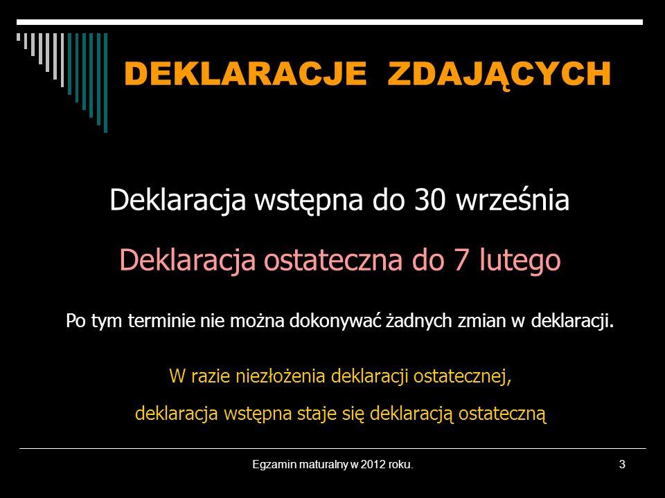 Egzamin maturalny w 2012 roku.3 DEKLARACJE ZDAJĄCYCH Deklaracja wstępna do 30 września Deklaracja ostateczna do 7 lutego Po tym terminie nie można dokonywać żadnych zmian w deklaracji.