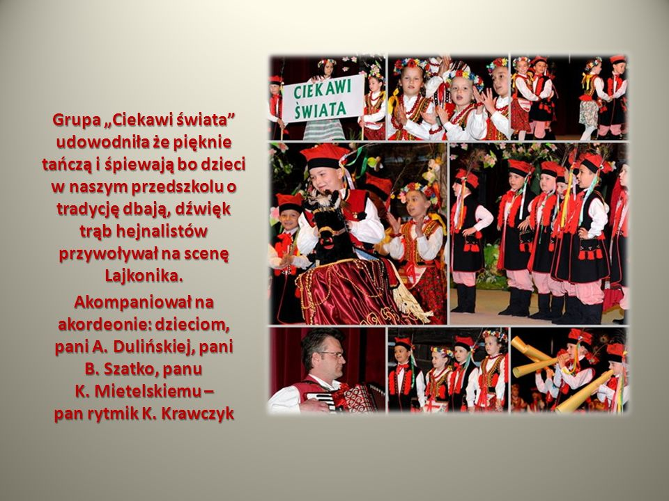 Grupa Ciekawi świata udowodniła że pięknie tańczą i śpiewają bo dzieci w naszym przedszkolu o tradycję dbają, dźwięk trąb hejnalistów przywoływał na s