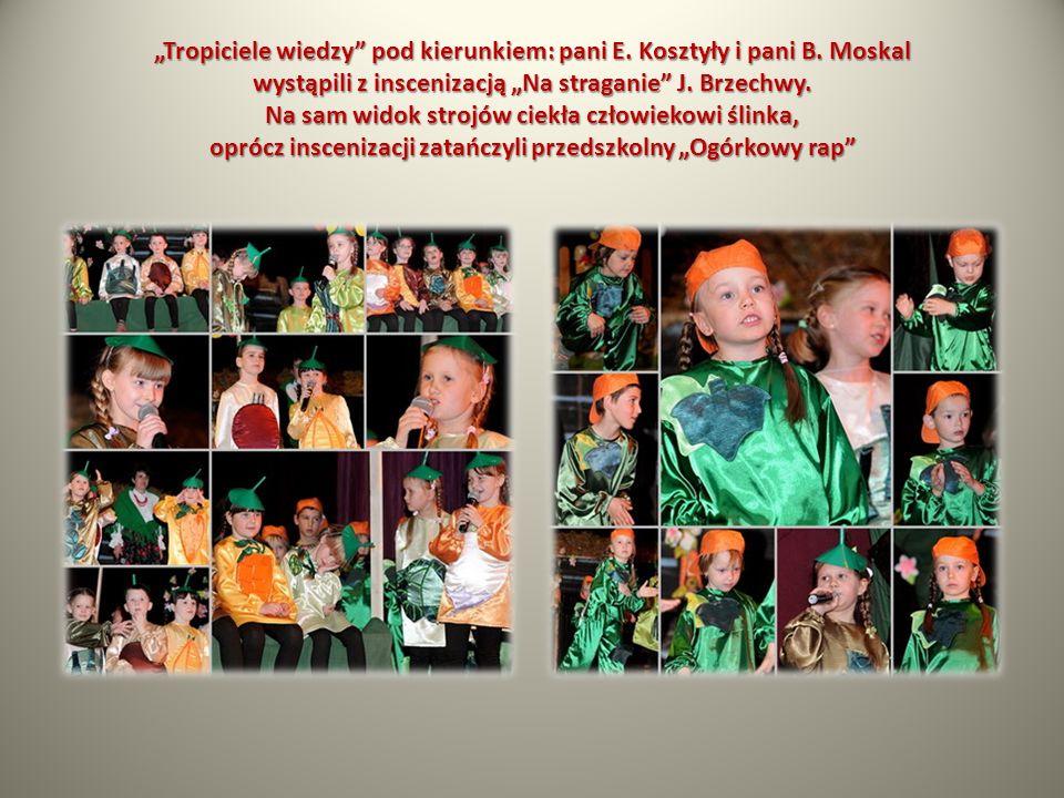Tropiciele wiedzy pod kierunkiem: pani E. Kosztyły i pani B. Moskal wystąpili z inscenizacją Na straganie J. Brzechwy. Na sam widok strojów ciekła czł