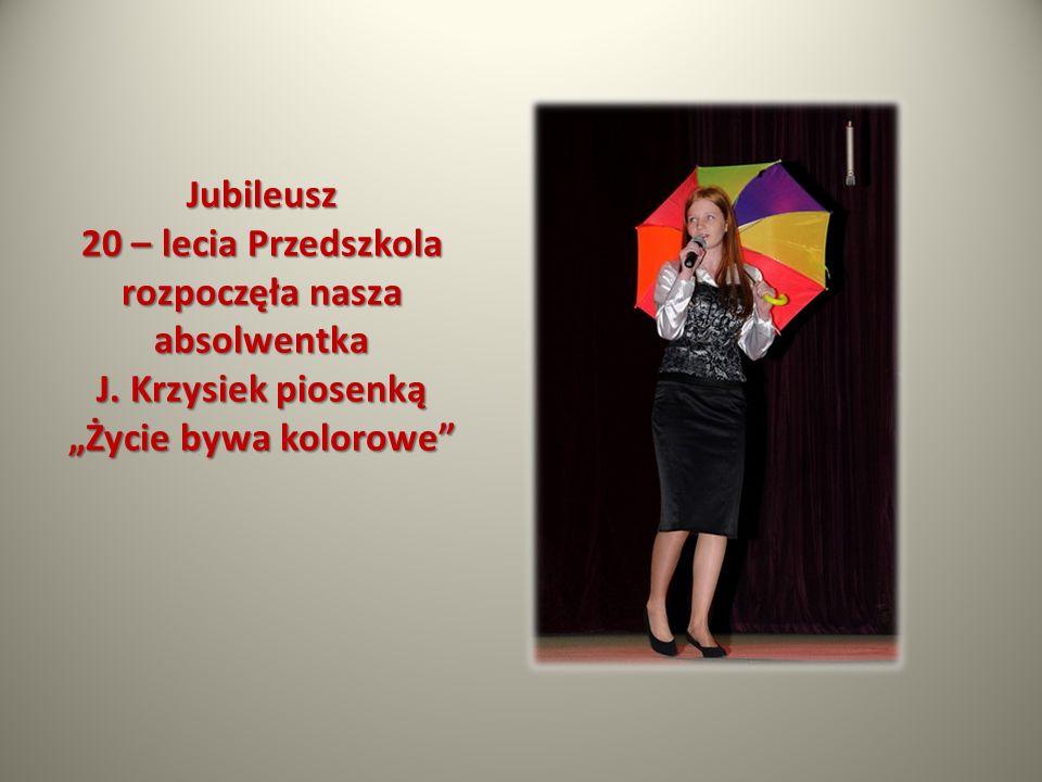 Jubileusz 20 – lecia Przedszkola rozpoczęła nasza absolwentka J. Krzysiek piosenką Życie bywa kolorowe
