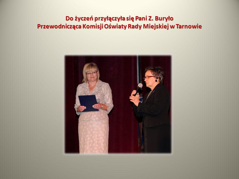 Do życzeń przyłączyła się Pani Z. Buryło Przewodnicząca Komisji Oświaty Rady Miejskiej w Tarnowie