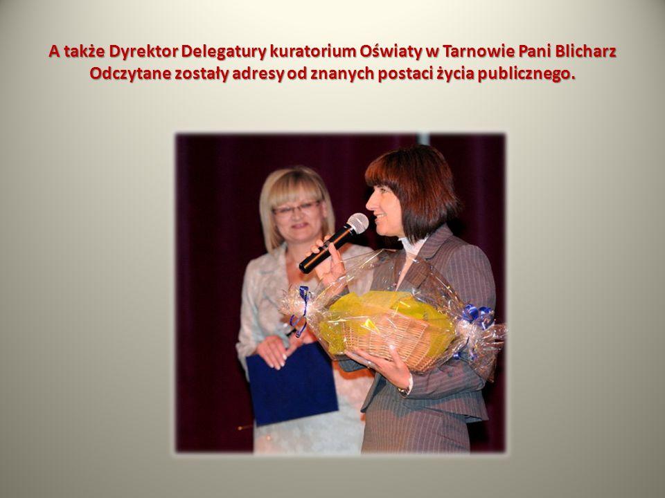 A także Dyrektor Delegatury kuratorium Oświaty w Tarnowie Pani Blicharz Odczytane zostały adresy od znanych postaci życia publicznego.