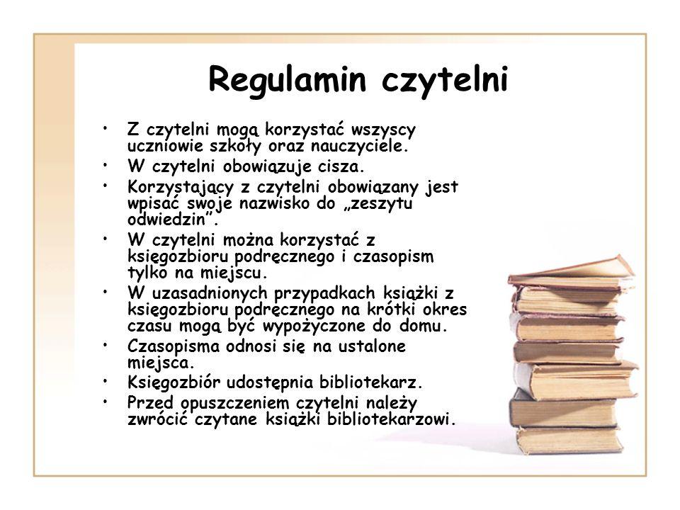 Regulamin czytelni Z czytelni mogą korzystać wszyscy uczniowie szkoły oraz nauczyciele. W czytelni obowiązuje cisza. Korzystający z czytelni obowiązan