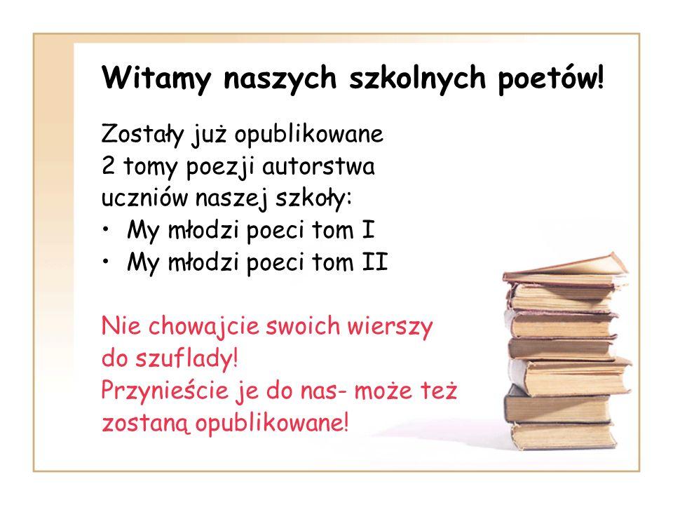 Witamy naszych szkolnych poetów! Zostały już opublikowane 2 tomy poezji autorstwa uczniów naszej szkoły: My młodzi poeci tom I My młodzi poeci tom II