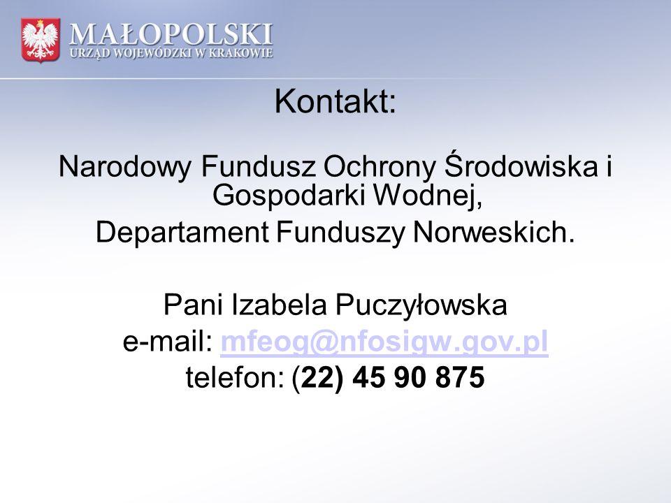 Kontakt: Narodowy Fundusz Ochrony Środowiska i Gospodarki Wodnej, Departament Funduszy Norweskich. Pani Izabela Puczyłowska e-mail: mfeog@nfosigw.gov.