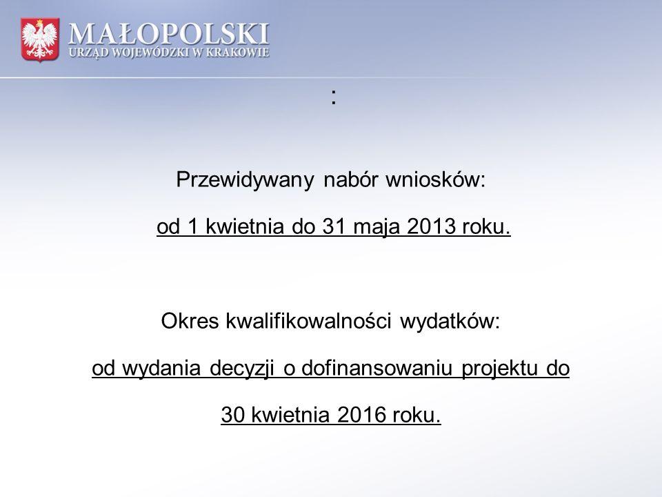 : Przewidywany nabór wniosków: od 1 kwietnia do 31 maja 2013 roku. Okres kwalifikowalności wydatków: od wydania decyzji o dofinansowaniu projektu do 3