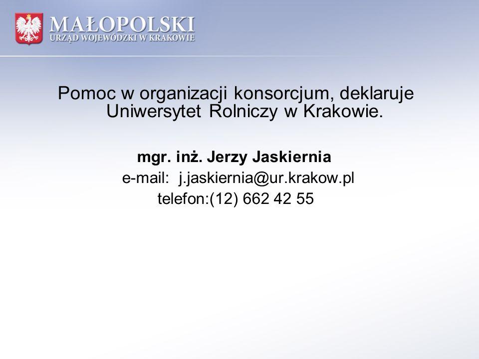 Pomoc w organizacji konsorcjum, deklaruje Uniwersytet Rolniczy w Krakowie. mgr. inż. Jerzy Jaskiernia e-mail: j.jaskiernia@ur.krakow.pl telefon:(12) 6
