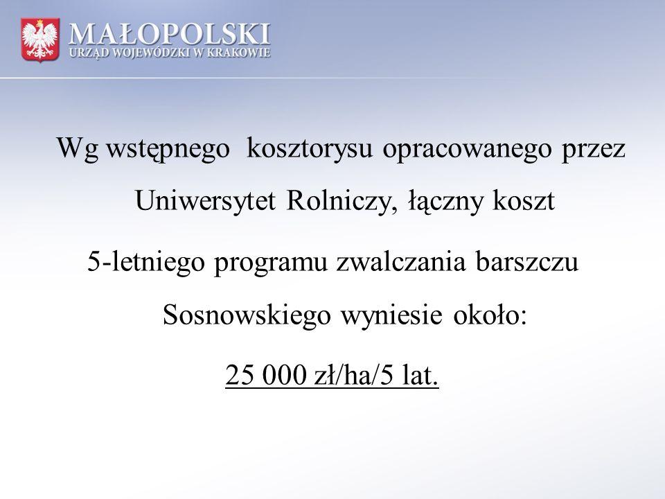 Wg wstępnego kosztorysu opracowanego przez Uniwersytet Rolniczy, łączny koszt 5-letniego programu zwalczania barszczu Sosnowskiego wyniesie około: 25