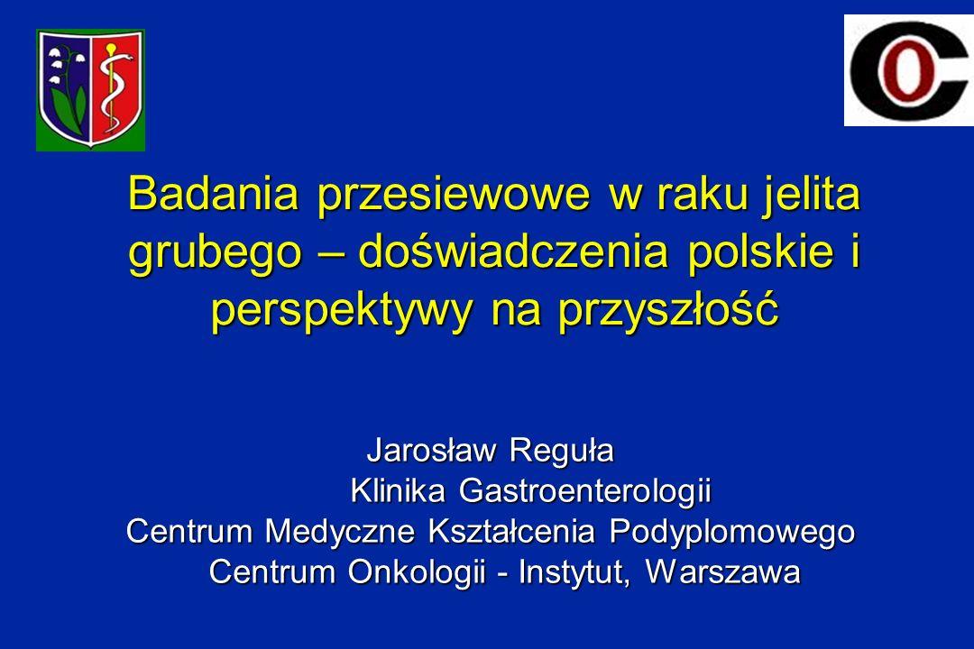 Badania przesiewowe w raku jelita grubego – doświadczenia polskie i perspektywy na przyszłość Jarosław Reguła Klinika Gastroenterologii Centrum Medycz