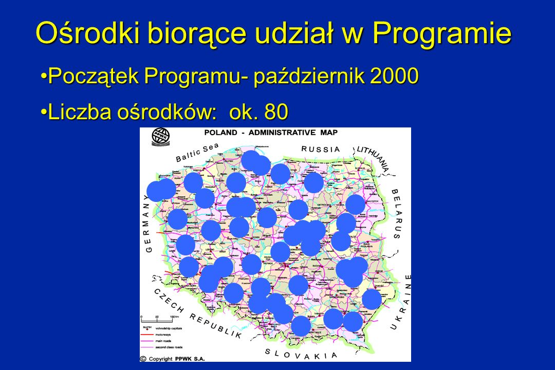 Ośrodki biorące udział w Programie Początek Programu- październik 2000Początek Programu- październik 2000 Liczba ośrodków: ok. 80Liczba ośrodków: ok.
