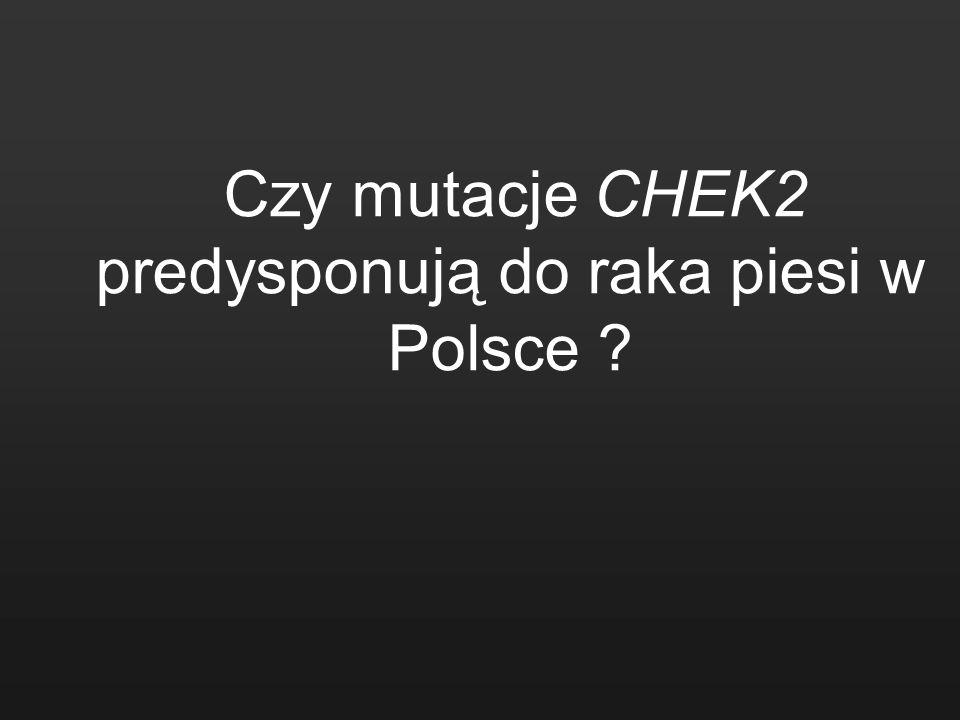 Czy mutacje CHEK2 predysponują do raka piesi w Polsce ?