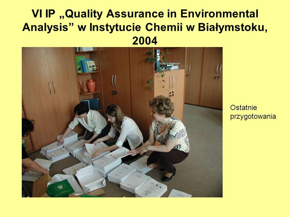 VI IP Quality Assurance in Environmental Analysis w Instytucie Chemii w Białymstoku, 2004 Ostatnie przygotowania