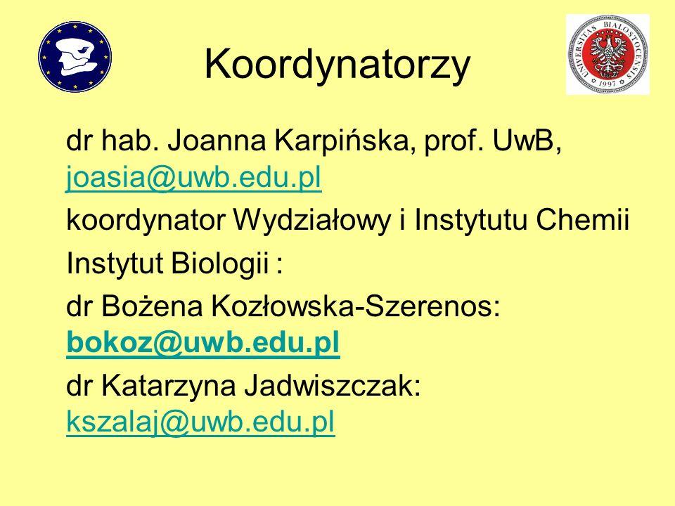 Koordynatorzy dr hab. Joanna Karpińska, prof. UwB, joasia@uwb.edu.pl joasia@uwb.edu.pl koordynator Wydziałowy i Instytutu Chemii Instytut Biologii : d