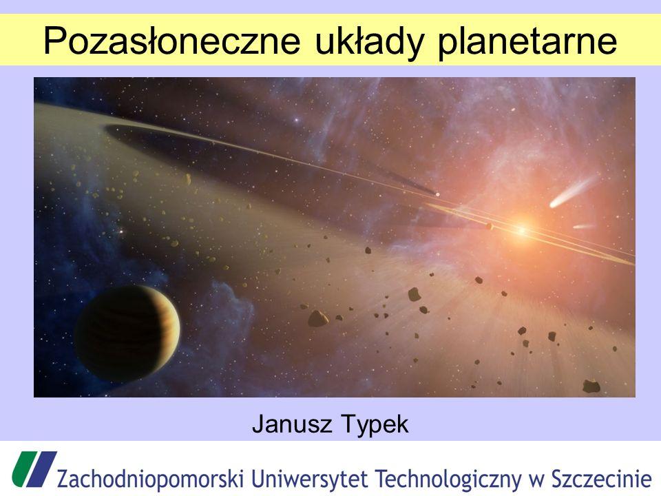 Zestawienie parametrów orbit planet Gorące Jowisze Ta pustka to efekt aparaturowy Ciasne orbity – koliste Efekt oddziaływania pływowego gwiazdy i planety Silne ekscentryczne orbity – efekt oddziaływania dwu dużych planet