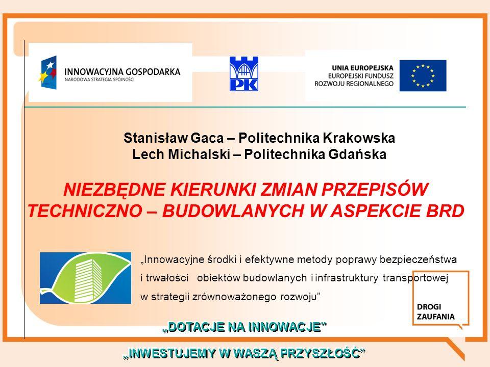 Stanisław Gaca – Politechnika Krakowska Lech Michalski – Politechnika Gdańska Innowacyjne środki i efektywne metody poprawy bezpieczeństwa i trwałości