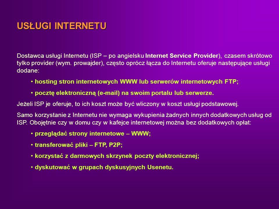 USŁUGI INTERNETU Dostawca usługi Internetu (ISP – po angielsku Internet Service Provider), czasem skrótowo tylko provider (wym. prowajder), często opr
