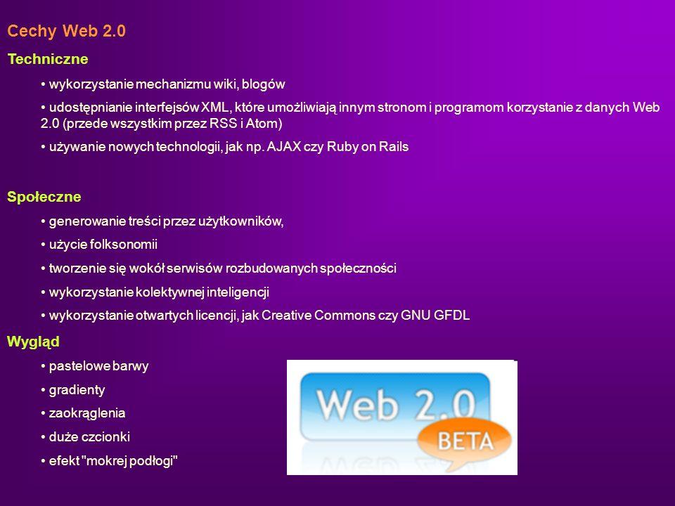 Cechy Web 2.0 Techniczne wykorzystanie mechanizmu wiki, blogów udostępnianie interfejsów XML, które umożliwiają innym stronom i programom korzystanie