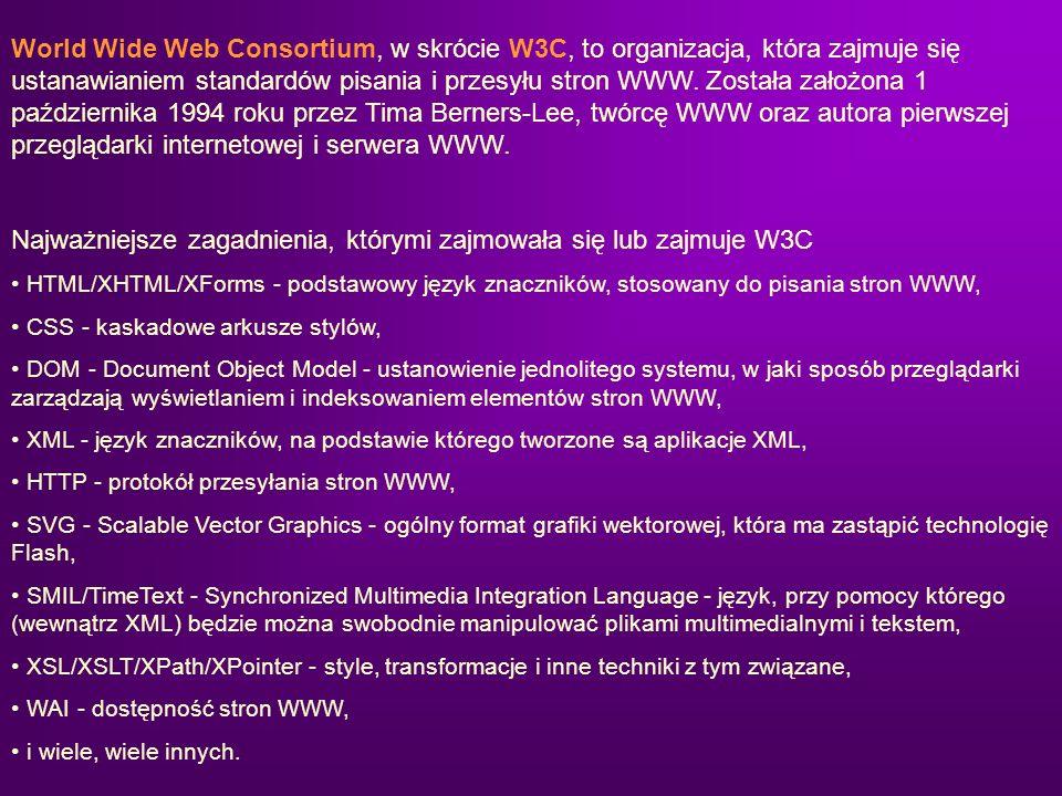 World Wide Web Consortium, w skrócie W3C, to organizacja, która zajmuje się ustanawianiem standardów pisania i przesyłu stron WWW. Została założona 1