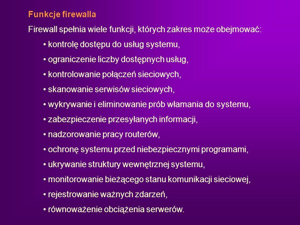 Funkcje firewalla Firewall spełnia wiele funkcji, których zakres może obejmować: kontrolę dostępu do usług systemu, ograniczenie liczby dostępnych usł