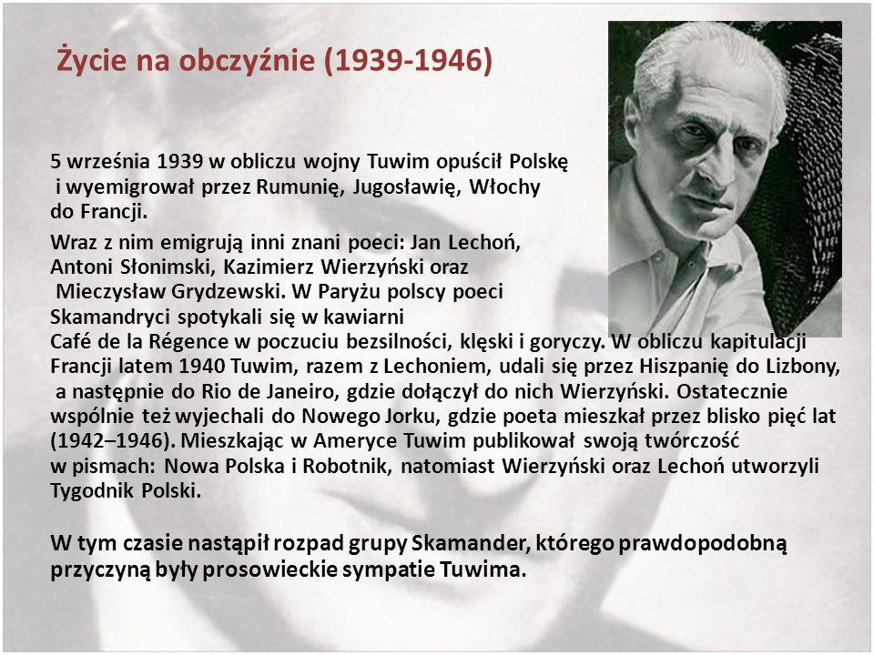 Życie na obczyźnie (1939-1946) 5 września 1939 w obliczu wojny Tuwim opuścił Polskę i wyemigrował przez Rumunię, Jugosławię, Włochy do Francji. Wraz z