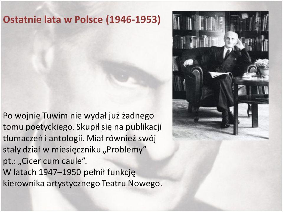 Ostatnie lata w Polsce (1946-1953) Po wojnie Tuwim nie wydał już żadnego tomu poetyckiego. Skupił się na publikacji tłumaczeń i antologii. Miał równie