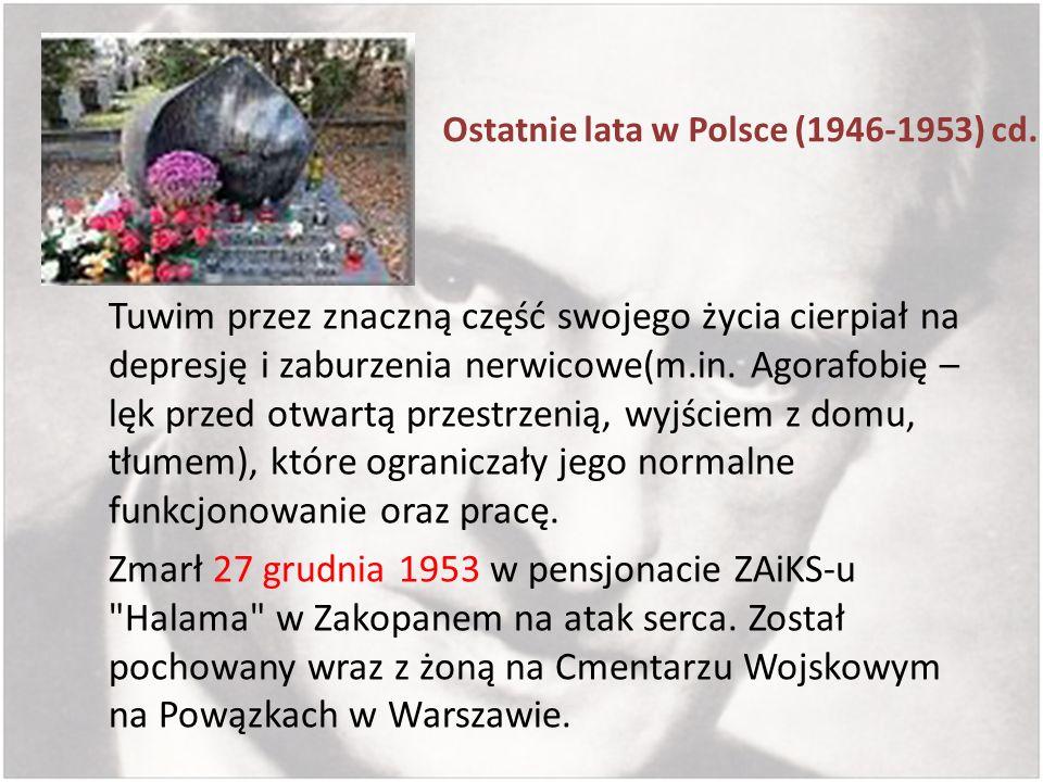 Ostatnie lata w Polsce (1946-1953) cd. Tuwim przez znaczną część swojego życia cierpiał na depresję i zaburzenia nerwicowe(m.in. Agorafobię – lęk prze