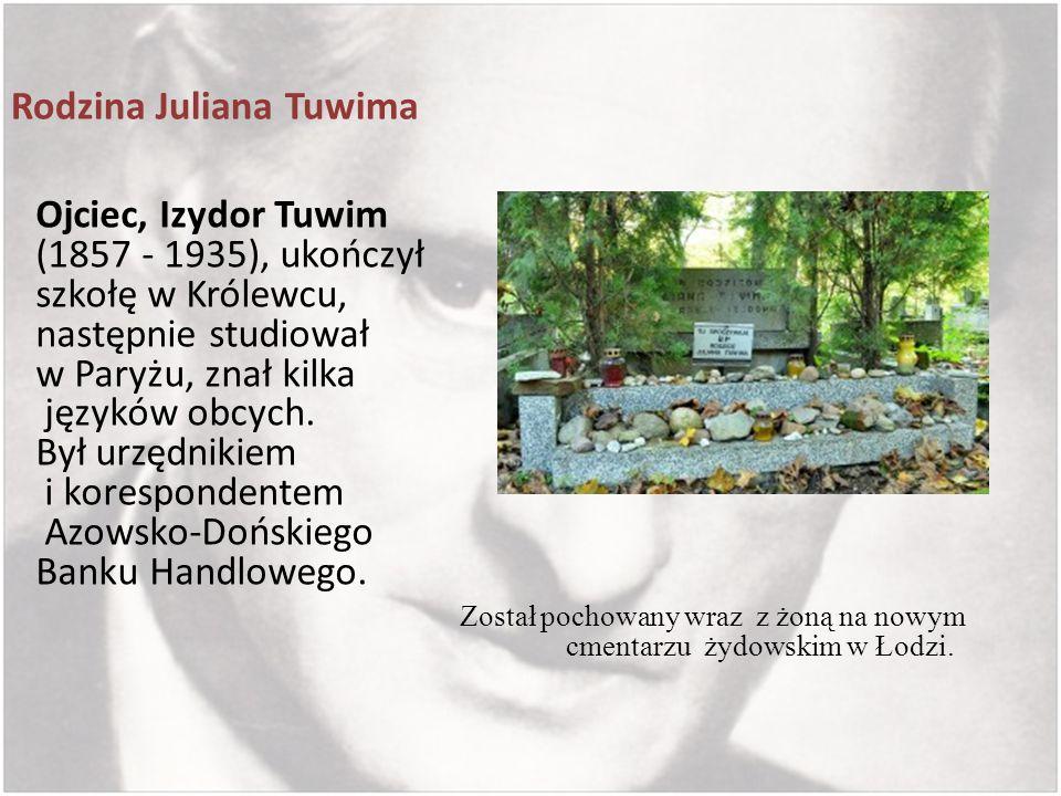 Rodzina Juliana Tuwima Ojciec, Izydor Tuwim (1857 - 1935), ukończył szkołę w Królewcu, następnie studiował w Paryżu, znał kilka języków obcych. Był ur