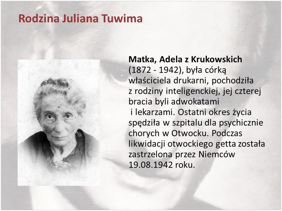 Rodzina Juliana Tuwima Matka, Adela z Krukowskich (1872 - 1942), była córką właściciela drukarni, pochodziła z rodziny inteligenckiej, jej czterej bra