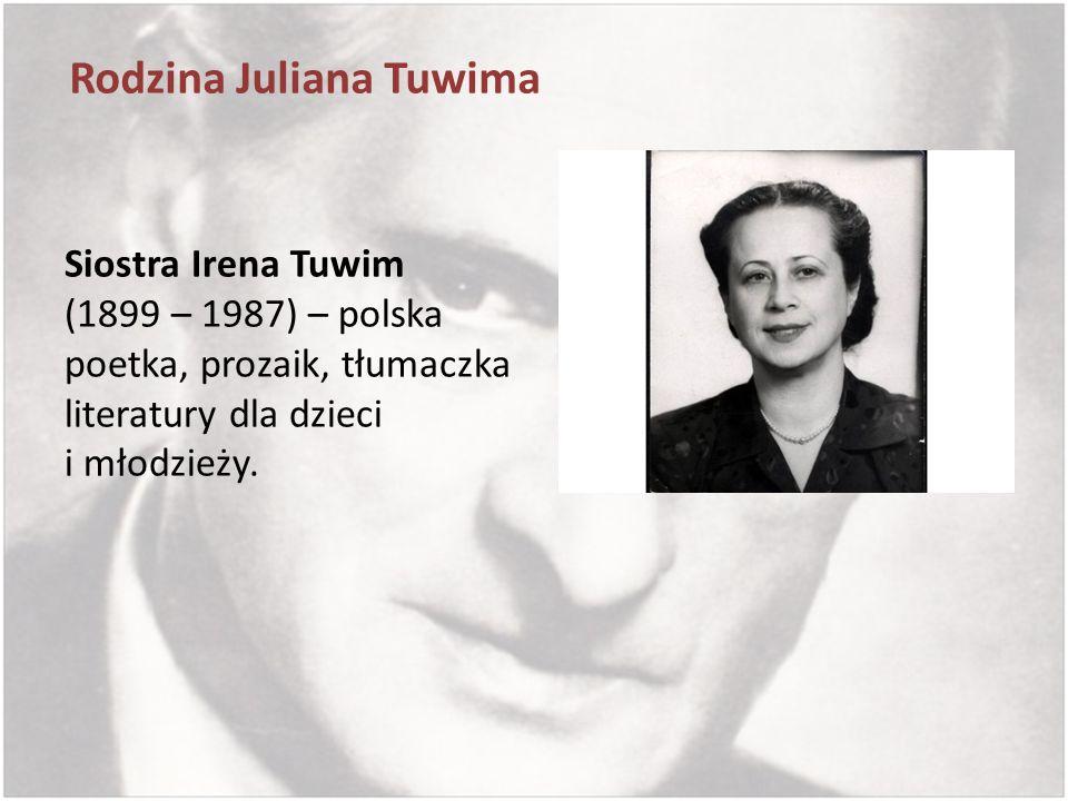 Rodzina Juliana Tuwima Siostra Irena Tuwim (1899 – 1987) – polska poetka, prozaik, tłumaczka literatury dla dzieci i młodzieży.