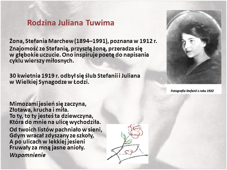 Rodzina Juliana Tuwima Żona, Stefania Marchew (1894–1991), poznana w 1912 r. Znajomość ze Stefanią, przyszłą żoną, przeradza się w głębokie uczucie. O