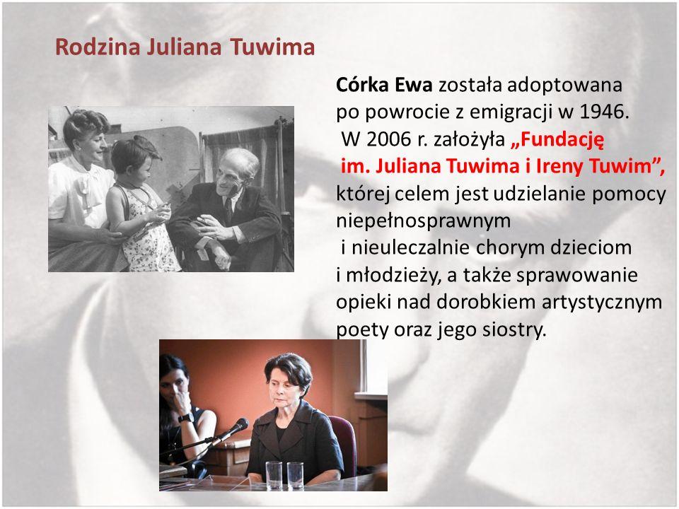 Rodzina Juliana Tuwima Córka Ewa została adoptowana po powrocie z emigracji w 1946. W 2006 r. założyła Fundację im. Juliana Tuwima i Ireny Tuwim, któr