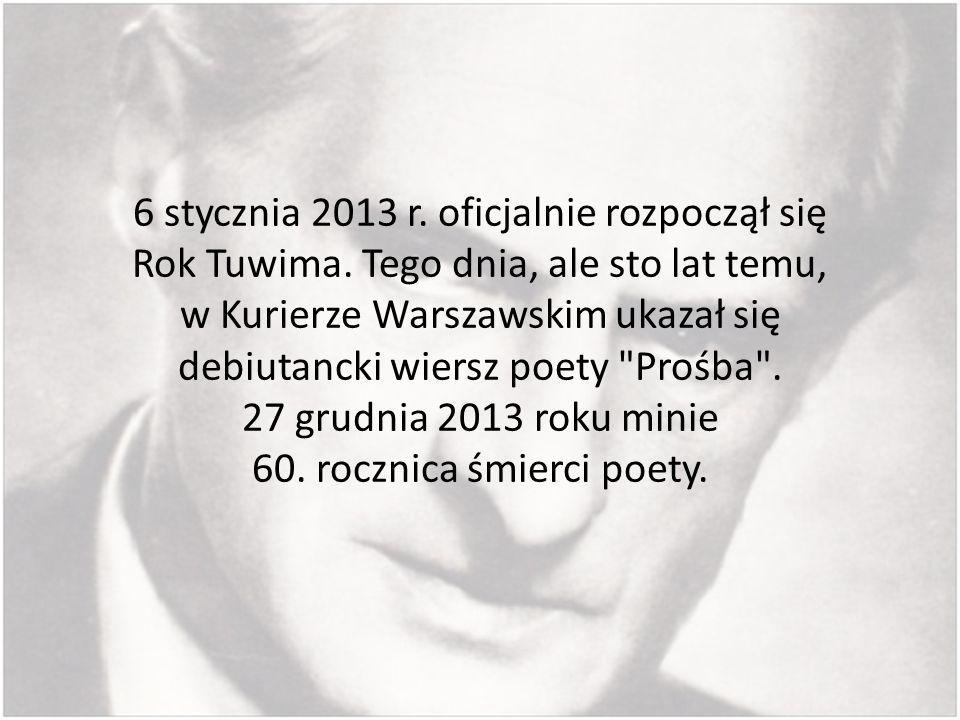 6 stycznia 2013 r. oficjalnie rozpoczął się Rok Tuwima. Tego dnia, ale sto lat temu, w Kurierze Warszawskim ukazał się debiutancki wiersz poety
