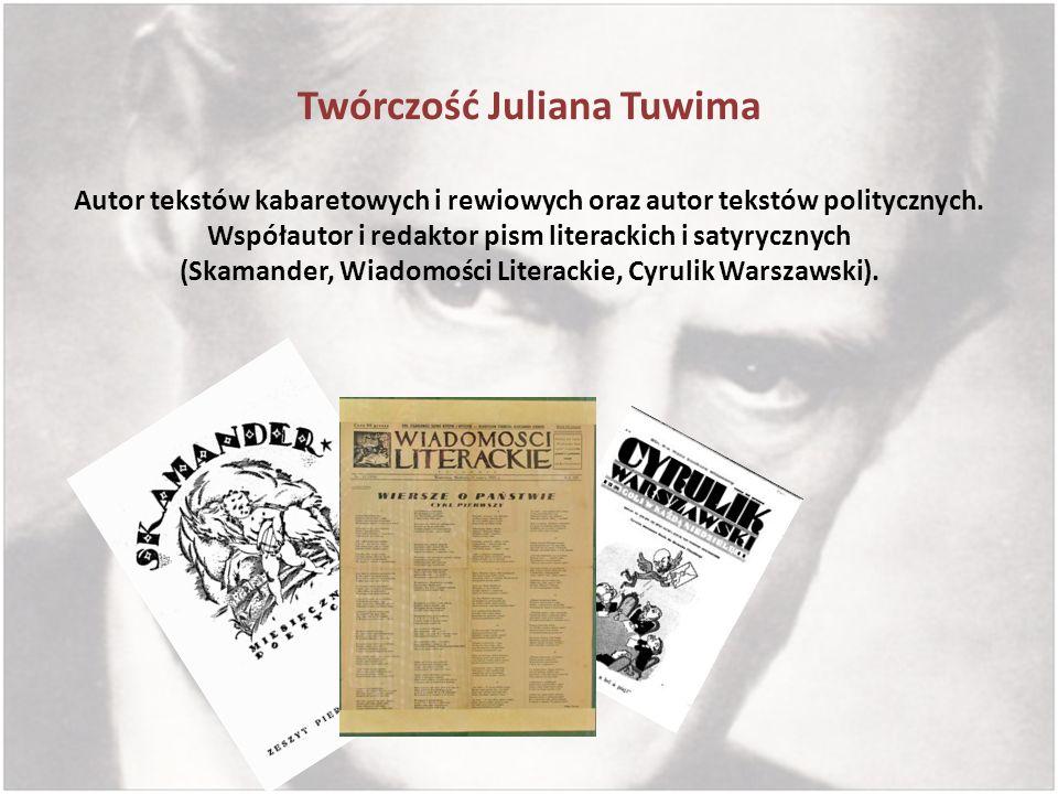 Twórczość Juliana Tuwima Autor tekstów kabaretowych i rewiowych oraz autor tekstów politycznych. Współautor i redaktor pism literackich i satyrycznych