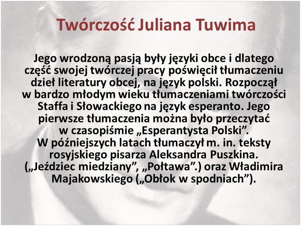 Twórczość Juliana Tuwima Jego wrodzoną pasją były języki obce i dlatego część swojej twórczej pracy poświęcił tłumaczeniu dzieł literatury obcej, na j