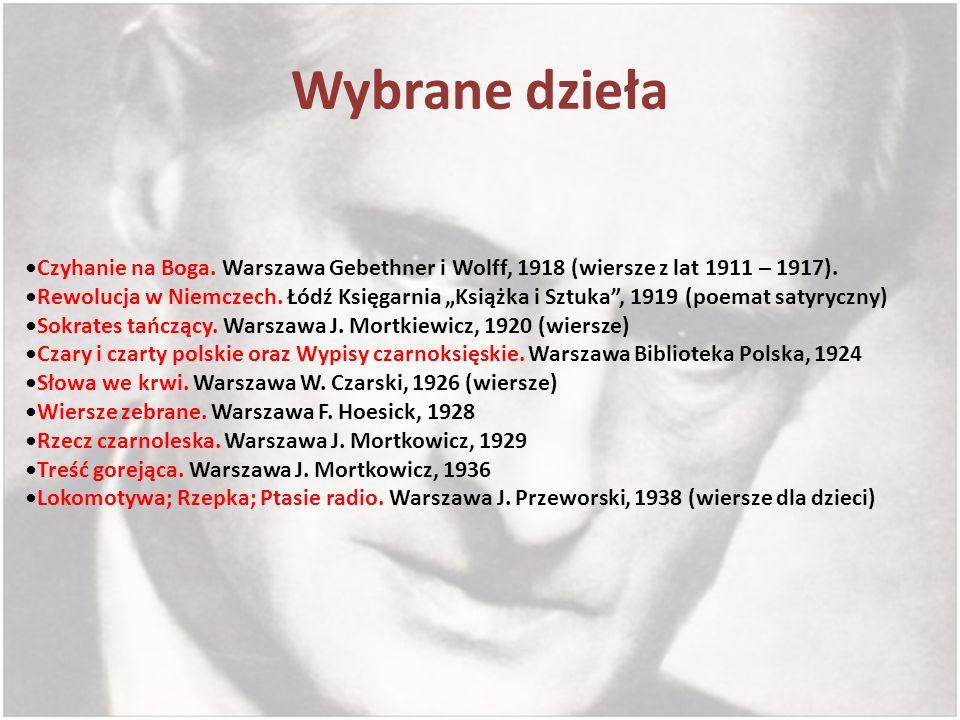 Wybrane dzieła Czyhanie na Boga. Warszawa Gebethner i Wolff, 1918 (wiersze z lat 1911 – 1917). Rewolucja w Niemczech. Łódź Księgarnia Książka i Sztuka