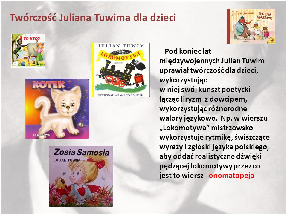 Twórczość Juliana Tuwima dla dzieci Pod koniec lat międzywojennych Julian Tuwim uprawiał twórczość dla dzieci, wykorzystując w niej swój kunszt poetyc