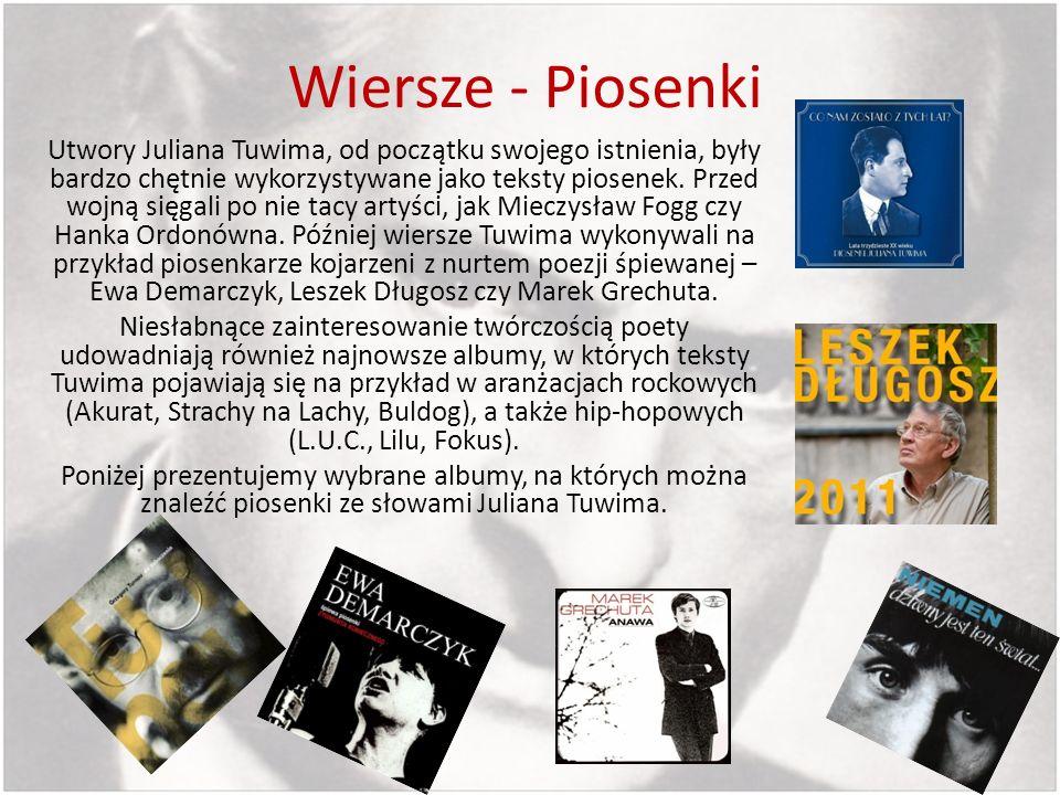 Wiersze - Piosenki Utwory Juliana Tuwima, od początku swojego istnienia, były bardzo chętnie wykorzystywane jako teksty piosenek. Przed wojną sięgali