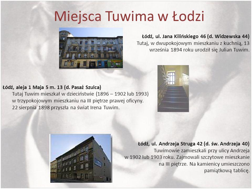 Miejsca Tuwima w Łodzi Łódź, ul. Jana Kilińskiego 46 (d. Widzewska 44) Tutaj, w dwupokojowym mieszkaniu z kuchnią, 13 września 1894 roku urodził się J