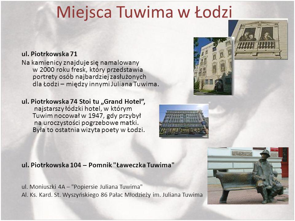 Miejsca Tuwima w Łodzi ul. Piotrkowska 71 Na kamienicy znajduje się namalowany w 2000 roku fresk, który przedstawia portrety osób najbardziej zasłużon