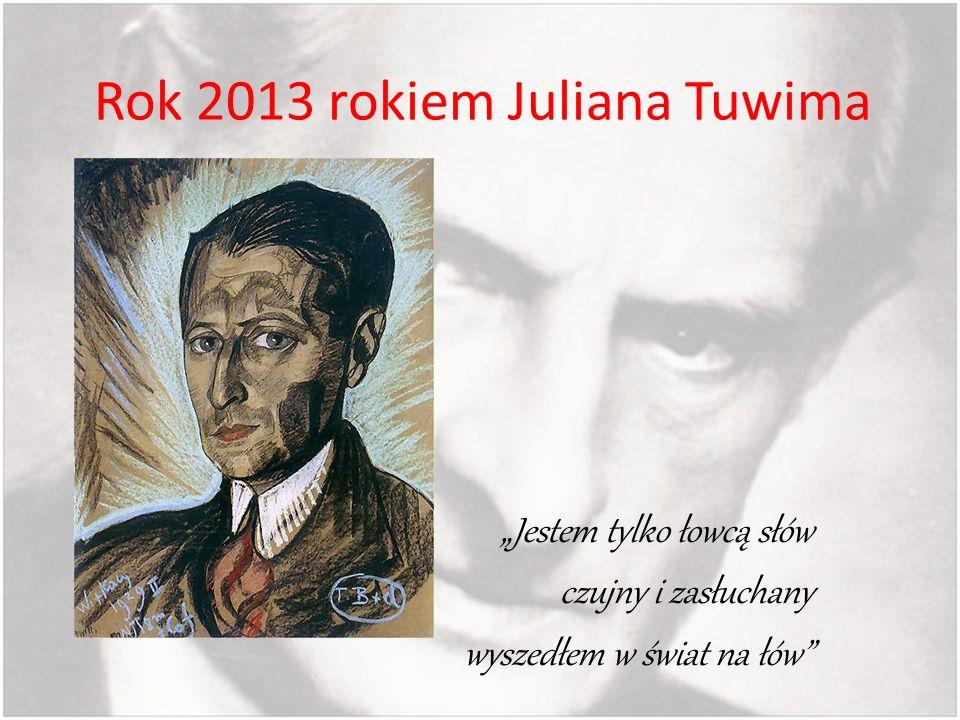 Rok 2013 rokiem Juliana Tuwima Jestem tylko łowcą słów czujny i zasłuchany wyszedłem w świat na łów
