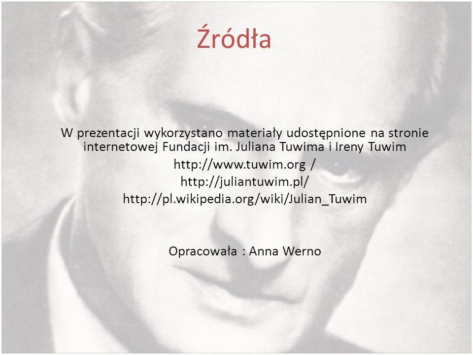 Źródła W prezentacji wykorzystano materiały udostępnione na stronie internetowej Fundacji im. Juliana Tuwima i Ireny Tuwim http://www.tuwim.org / http