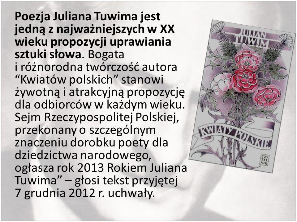 Poezja Juliana Tuwima jest jedną z najważniejszych w XX wieku propozycji uprawiania sztuki słowa. Bogata i różnorodna twórczość autora Kwiatów polskic