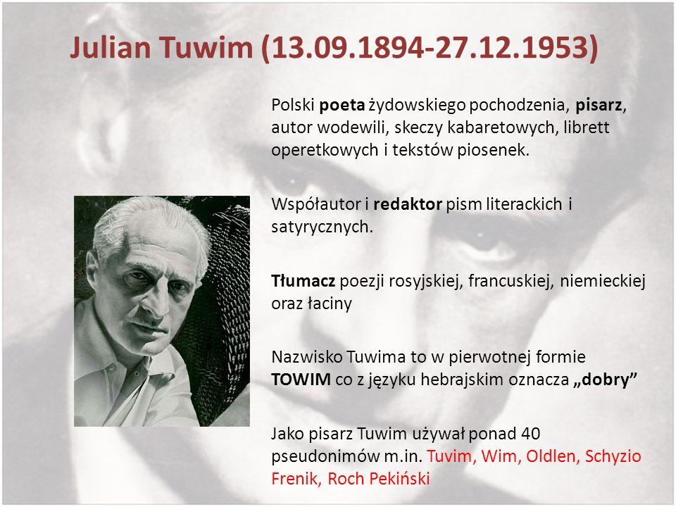 Julian Tuwim (13.09.1894-27.12.1953) Polski poeta żydowskiego pochodzenia, pisarz, autor wodewili, skeczy kabaretowych, librett operetkowych i tekstów