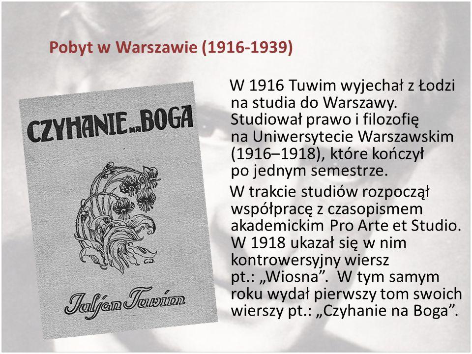 Pobyt w Warszawie (1916-1939) W 1916 Tuwim wyjechał z Łodzi na studia do Warszawy. Studiował prawo i filozofię na Uniwersytecie Warszawskim (1916–1918